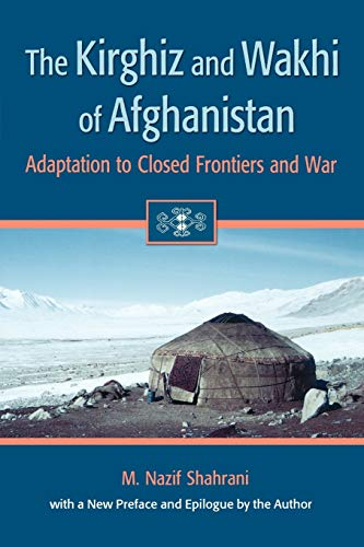 The Kirghiz and Wakhi of Afghanistan: Adaptation to Closed Frontiers and War - 2nd Edition