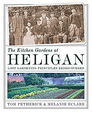 The Kitchen Gardens at Heligan: Lost Gardening Principles Rediscovered 9780297844051