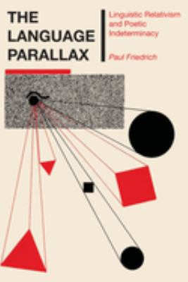 The Language Parallax: Linguistic Relativism and Poetic Indeterminacy 9780292746510