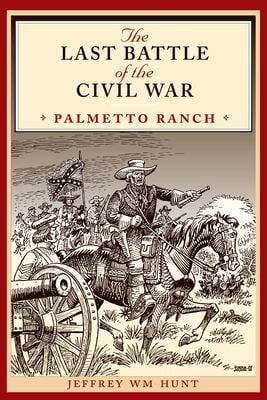 The Last Battle of the Civil War: Palmetto Ranch 9780292734616