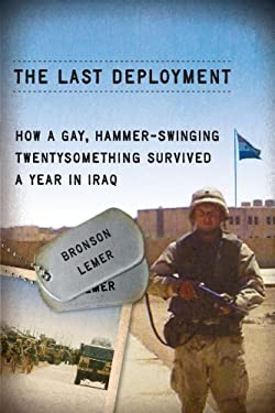 The Last Deployment: How a Gay, Hammer-Swinging Twentysomething Survived a Year in Iraq 9780299282141
