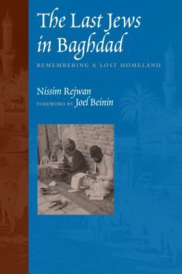 The Last Jews in Baghdad: Remembering a Lost Homeland 9780292702936