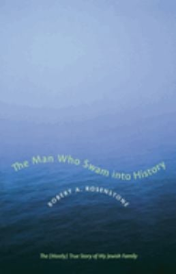 The Man Who Swam Into History: The (Mostly) True Story of My Jewish Family 9780292709508