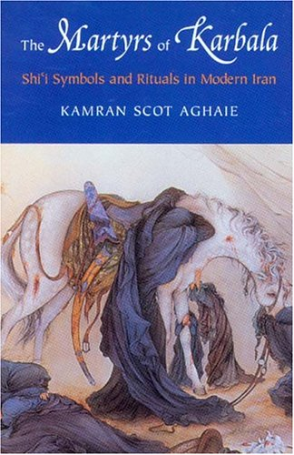 The Martyrs of Karbala: Shi'i Symbols and Rituals in Modern Iran 9780295984551
