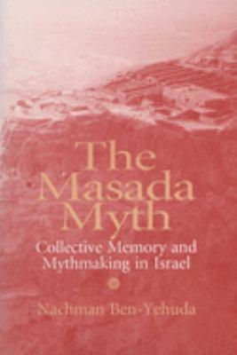 The Masada Myth: Collective Memory and Mythmaking in Israel 9780299148348