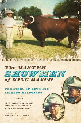 The Master Showmen of King Ranch: The Story of Beto and Librado Maldonado 9780292719439