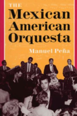 The Mexican American Orquesta: Music, Culture, and the Dialectic of Conflict (Title Page Only) 9780292765870