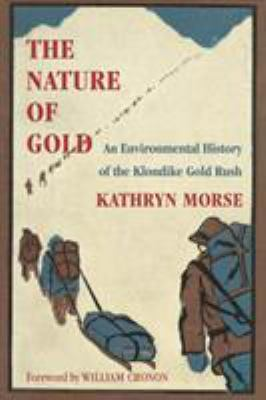 The Nature of Gold: An Environmental History of the Klondike Gold Rush 9780295983295
