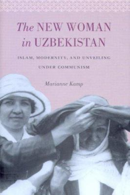 The New Woman in Uzbekistan: Islam, Modernity, and Unveiling Under Communism 9780295986449