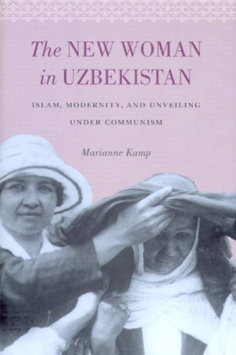 The New Woman in Uzbekistan: Islam, Modernity, and Unveiling Under Communism 9780295988191