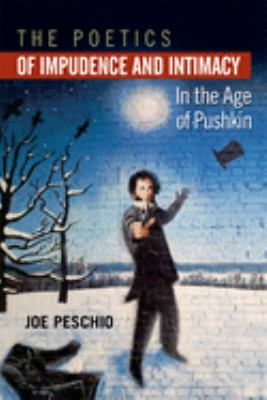 The Poetics of Impudence and Intimacy in the Age of Pushkin 9780299290443