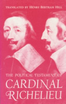 The Political Testament of Cardinal Richelieu: The Significant Chapters and Supporting Selections 9780299024246
