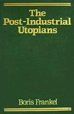 The Post-Industrial Utopians 9780299108144