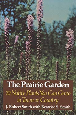 The Prairie Garden: Seventy Native Plants You Can Grow in Town or Country 9780299083045