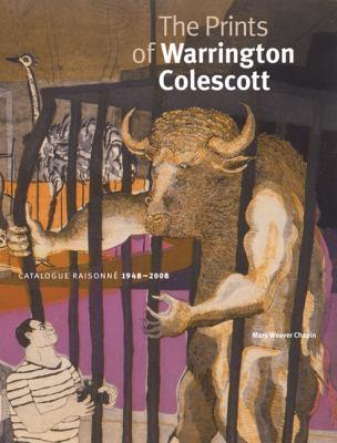 The Prints of Warrington Colescott: A Catalogue Raisonne, 1948-2008 9780299233006