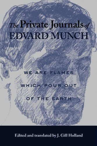 The Private Journals of Edvard Munch: We Are Flames Which Pour Out of the Earth 9780299198145