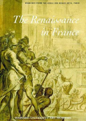The Renaissance in France: Drawings from the Ecole Des Beaux-Arts, Paris 9780295974590