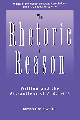The Rhetoric of Reason: Writing and the Attractions of Argument 9780299149543
