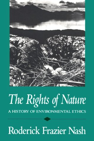 The Rights of Nature Rights of Nature Rights of Nature: A History of Environmental Ethics a History of Environmental Ethics a History of Environmental