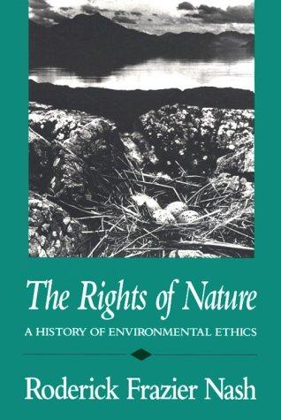 The Rights of Nature Rights of Nature Rights of Nature: A History of Environmental Ethics a History of Environmental Ethics a History of Environmental 9780299118440