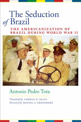 The Seduction of Brazil: The Americanization of Brazil During World War II 9780292719934