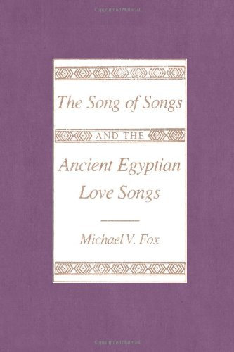 The Song of Songs and the Ancient Egyptian Love Songs 9780299100940