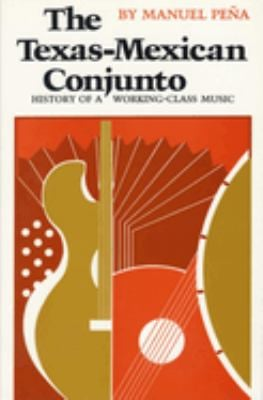 The Texas-Mexican Conjunto: History of a Working-Class Music 9780292780804