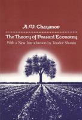 The Theory of Peasant Economy 9780299105747