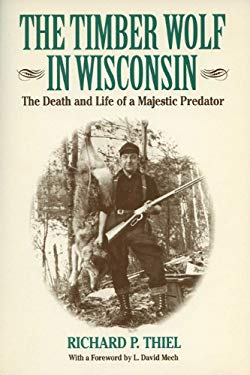 The Timber Wolf in Wisconsin: The Death and Life Pf a Majestic Predator 9780299139445