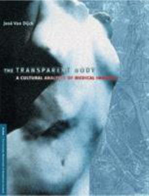 The Transparent Body: A Cultural Analysis of Medical Imaging 9780295984902