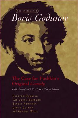 The Uncensored Boris Godunov: The Case for Pushkin's Original Comedy 9780299207601