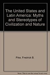 The United States and Latin America: Myths and Stereotypes of Civilization and Nature 826975