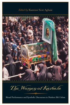 The Women of Karbala: Ritual Performance and Symbolic Discourses in Modern Shi'i Islam 9780292709591
