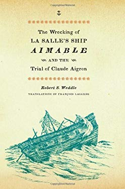 The Wrecking of La Salle's Ship Aimable and the Trial of Claude Aigron 9780292719408