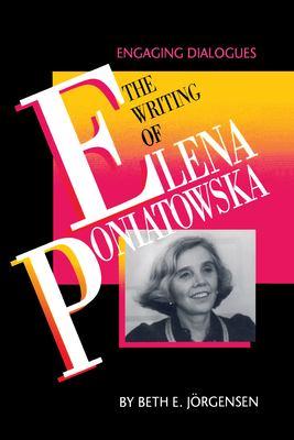 The Writing of Elena Poniatowska: Engaging Dialogues 9780292740334