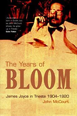 The Years of Bloom: James Joyce in Trieste 1904-1920 9780299169800
