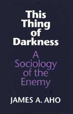 This Thing of Darkness: A Sociology of the Enemy 9780295973555