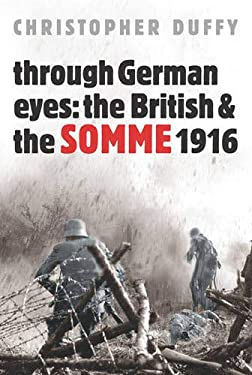 Through German Eyes: The British & the Somme 1916 9780297846895