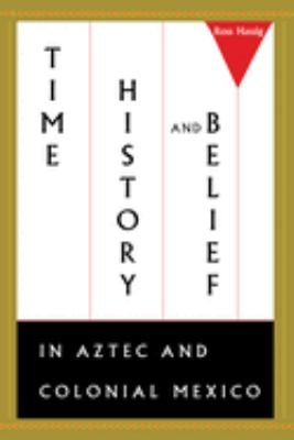 Time, History, and Belief in Aztec and Colonial Mexico 9780292731400
