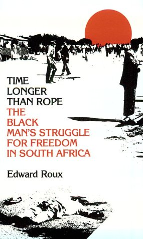Time Longer Than Rope: A History of the Black Man's Struggle for Freedom in South Africa 9780299032043