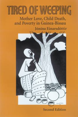 Tired of Weeping: Mother Love, Child Death, and Poverty in Guinea-Bissau 9780299201302