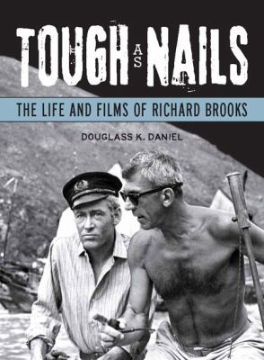 Tough as Nails: The Life and Films of Richard Brooks 9780299251246