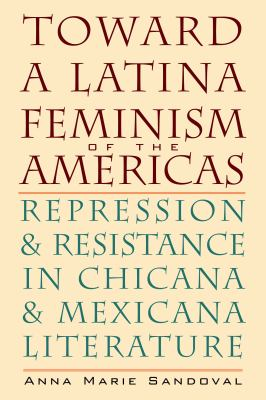 Toward a Latina Feminism of the Americas: Repression and Resistance in Chicana and Mexicana Literature 9780292721661