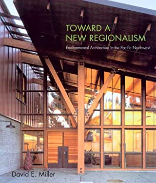 Toward a New Regionalism: Environmental Architecture in the Pacific Northwest 9780295984940