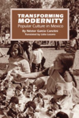 Transforming Modernity: Popular Culture in Mexico 9780292727595