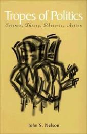 Tropes of Politics: Science, Theory, Rhetoric, Action 833422