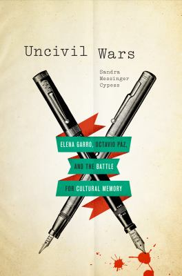 Uncivil Wars: Elena Garro, Octavio Paz, and the Battle for Cultural Memory 9780292737778