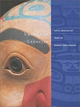 Uncommon Legacies: Native American Art from the Peabody Essex Museum 9780295982403