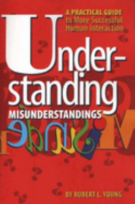 Understanding Misunderstandings: A Guide to More Successful Human Interaction 9780292796065