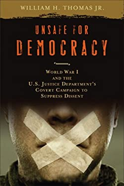 Unsafe for Democracy: World War I and the U.S. Justice Department's Covert Campaign to Suppress Dissent 9780299228903